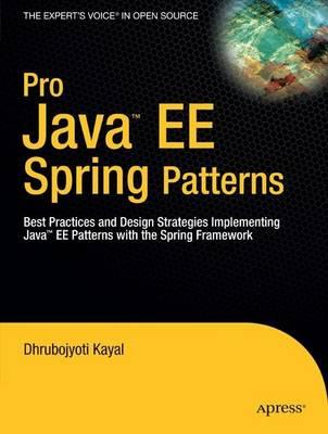 Pro Java  EE Spring Patterns by Dhrubojyoti Kayal