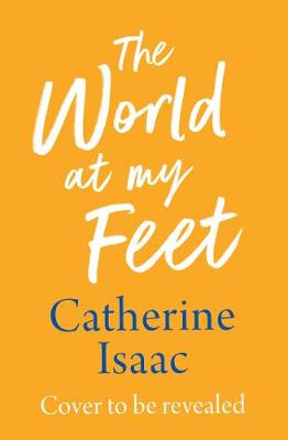 The World at My Feet by Catherine Isaac