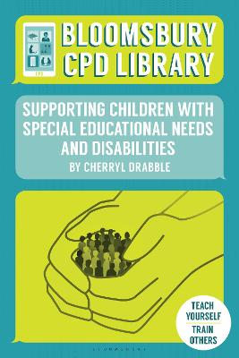 Bloomsbury CPD Library: Supporting Children with Special Educational Needs and Disabilities by Cherryl Drabble