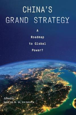 China's Grand Strategy: A Roadmap to Global Power? by David B. H. Denoon