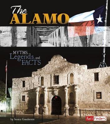 Alamo: Myths, Legends, and Facts by Jessica Gunderson