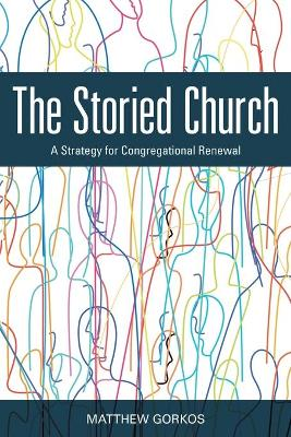 The Storied Church: A Strategy for Congregational Renewal book