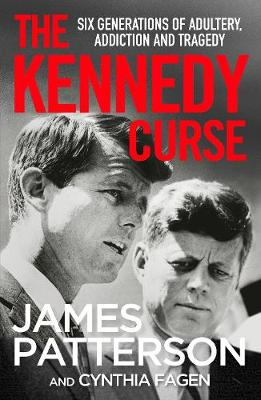 The Kennedy Curse: The shocking true story of America's most famous family by James Patterson