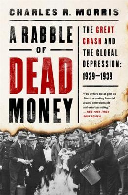 A Rabble of Dead Money: The Great Crash and the Global Depression: 1929-1939 by Charles Morris