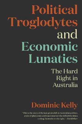 Political Troglodytes and Economic Lunatics: The Hard Right in Australia book