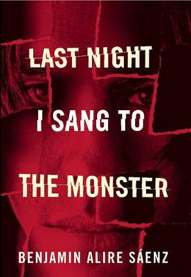 Last Night I Sang to the Monster by Benjamin Alire Saenz