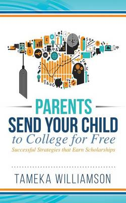 Send Your Child to College for Free by Tameka L Williamson