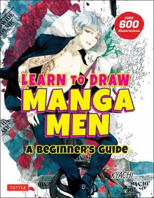Learn to Draw Manga Men: A Beginner's Guide (With Over 600 Illustrations) book