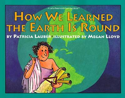 How We Learned the Earth is Round by Patricia Lauber