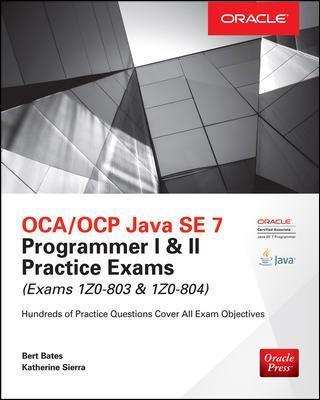 OCA/OCP Java SE 7 Programmer I & II Practice Exams: (Exams 1Z0-803 & 1Z0-804) by Bert Bates