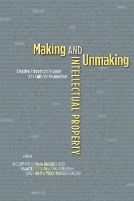 Making and Unmaking Intellectual Property by Mario Biagioli