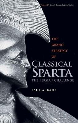 Grand Strategy of Classical Sparta by Paul Anthony Rahe
