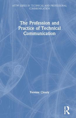 The Profession and Practice of Technical Communication book