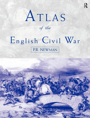 Atlas of the English Civil War by P.R Newman