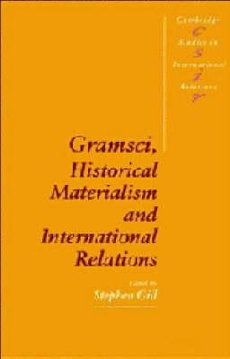 Gramsci, Historical Materialism and International Relations book