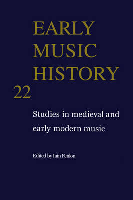 Early Music History: Volume 22 by Iain Fenlon