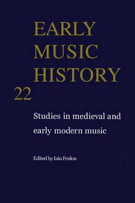 Early Music History: Volume 22 by Iain Fenlon