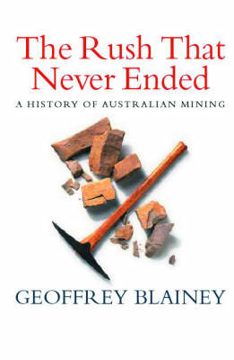 The Rush That Never Ended by Geoffrey Blainey