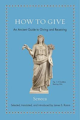 How to Give: An Ancient Guide to Giving and Receiving by Seneca
