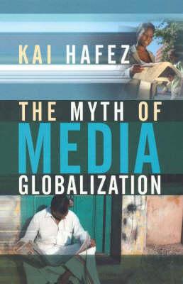 Myth of Media Globalization by Kai Hafez