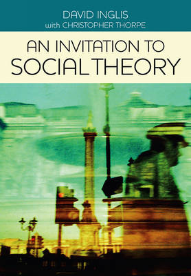 Invitation to Social Theory by David Inglis