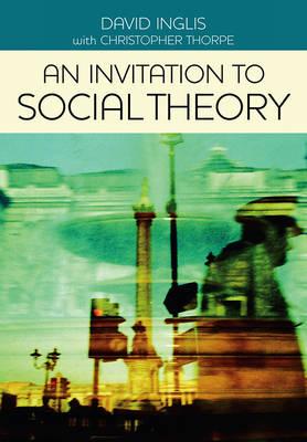 An Invitation to Social Theory by David Inglis
