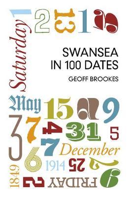 Swansea in 100 Dates by Geoff Brookes