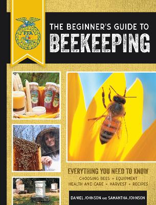 The Beginner's Guide to Beekeeping: Everything You Need to Know, Updated & Revised by Samantha Johnson