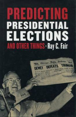 Predicting Presidential Elections and Other Things by Ray C. Fair