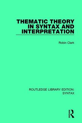 Thematic Theory in Syntax and Interpretation book