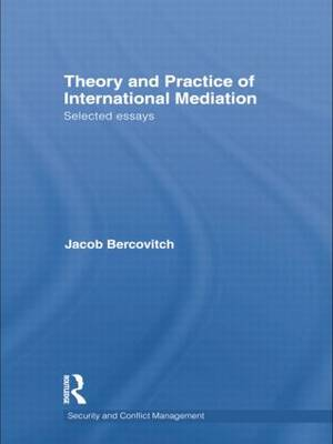 Theory and Practice of International Mediation: Selected Essays by Jacob Bercovitch