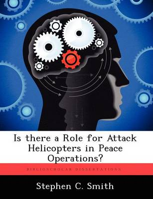 Is There a Role for Attack Helicopters in Peace Operations? by Stephen C Smith