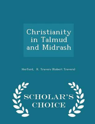 Christianity in Talmud and Midrash - Scholar's Choice Edition by Robert Travers