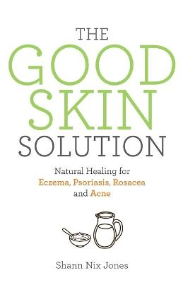 The Good Skin Solution by Shann Nix Jones
