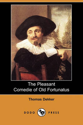 The Pleasant Comedie of Old Fortunatus (Dodo Press) by Thomas Dekker