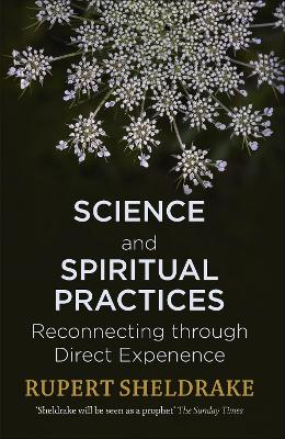 Science and Spiritual Practices by Rupert Sheldrake