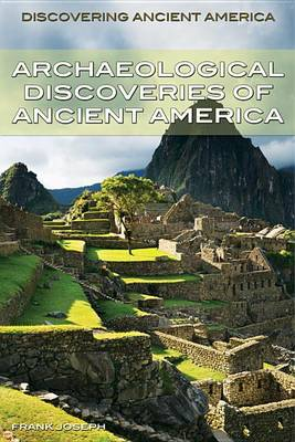 Archaeological Discoveries of Ancient America by Frank Joseph