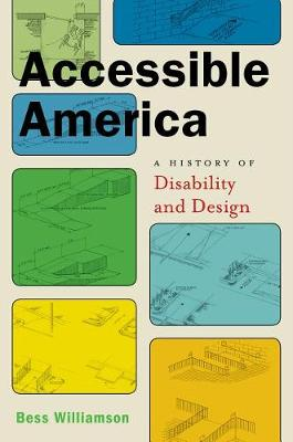 Accessible America: A History of Disability and Design by Bess Williamson