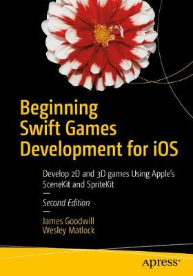 Beginning Swift Games Development for iOS by James Goodwill