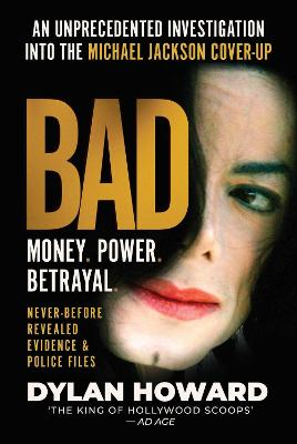 Bad: An Unprecedented Investigation into the Michael Jackson Cover-Up by Dylan Howard