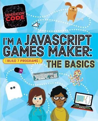 Generation Code: I'm a JavaScript Games Maker: The Basics book