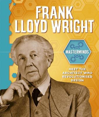 Masterminds: Frank Lloyd Wright by Izzi Howell