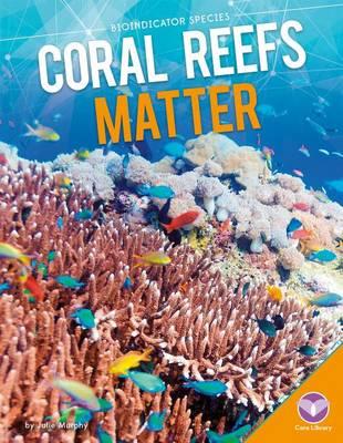 Coral Reefs Matter by Julie Murphy