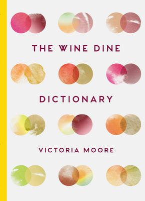 The Wine Dine Dictionary by Victoria Moore