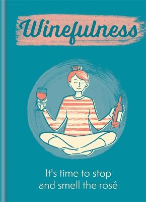 Winefulness: It's time to stop and smell the rose book