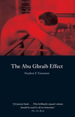 Abu Ghraib Effect by Stephen F. Eisenman