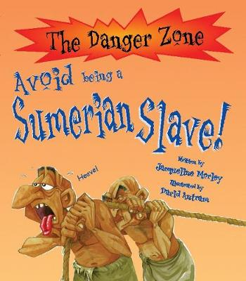 Avoid Being A Sumerian Slave! by Jacqueline Morley