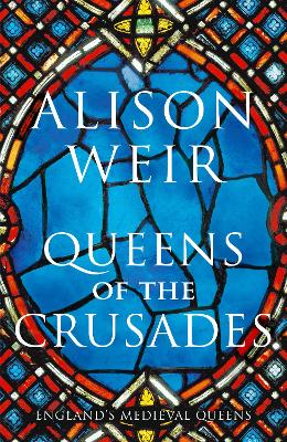 Queens of the Crusades: Eleanor of Aquitaine and her Successors book