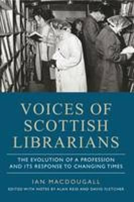 Voices of Scottish Librarians by Ian MacDougall