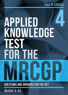 Applied Knowledge Test for the MRCGP, fourth edition by Nuzhet A-Ali